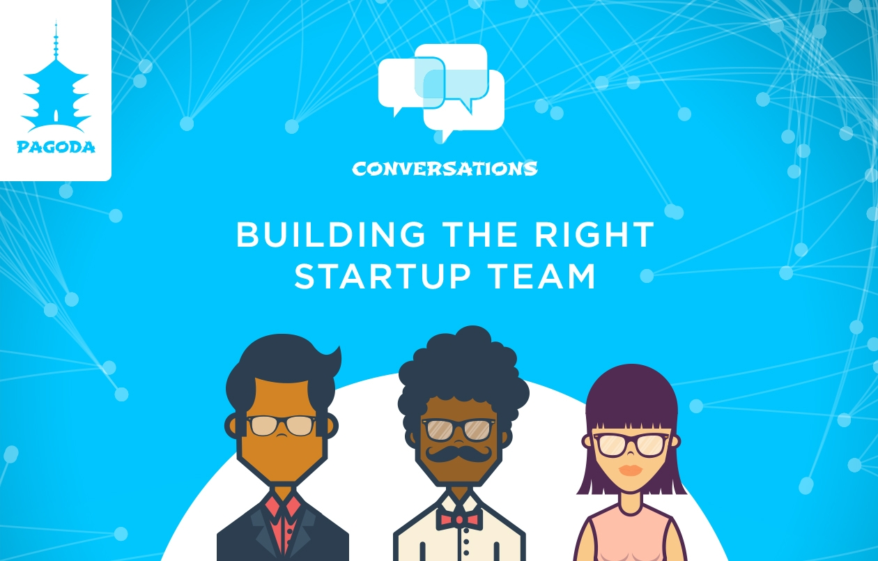 Conversations #8: Building The Right Startup Team