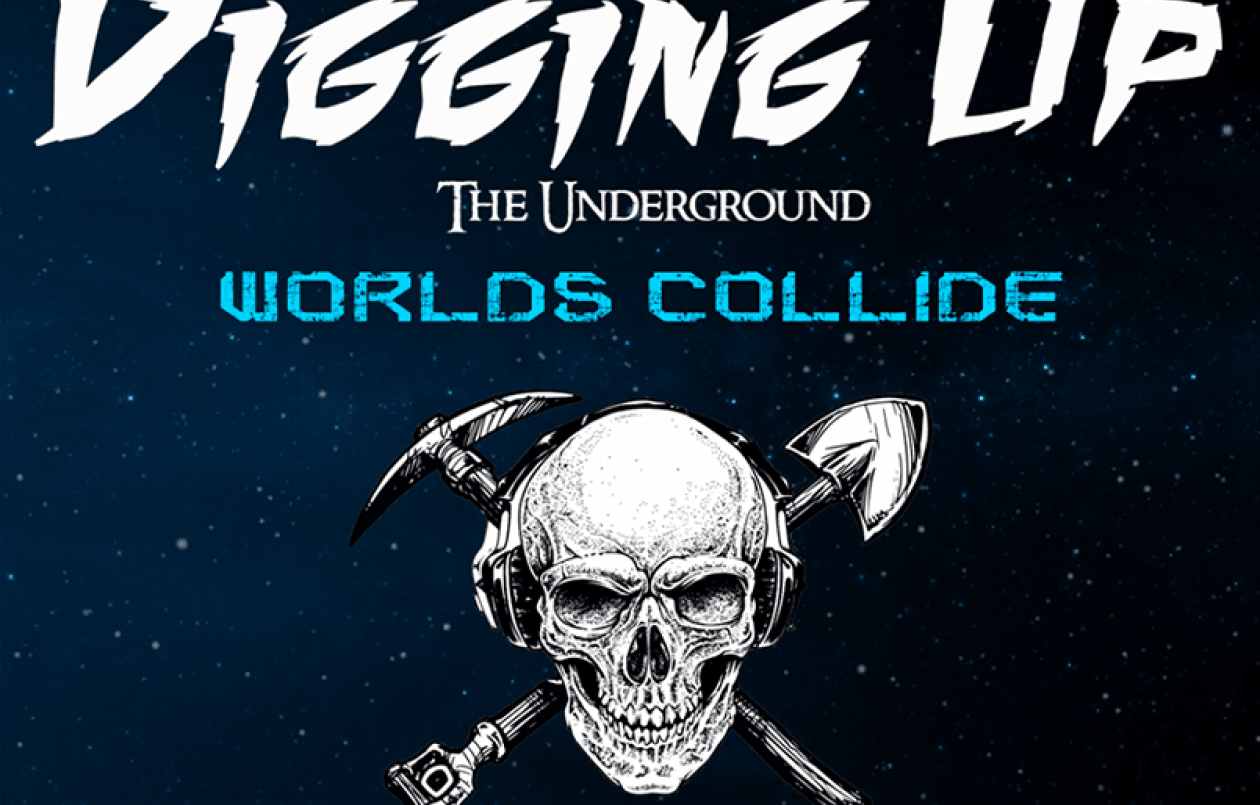 Digging Up The Underground: Worlds Collide