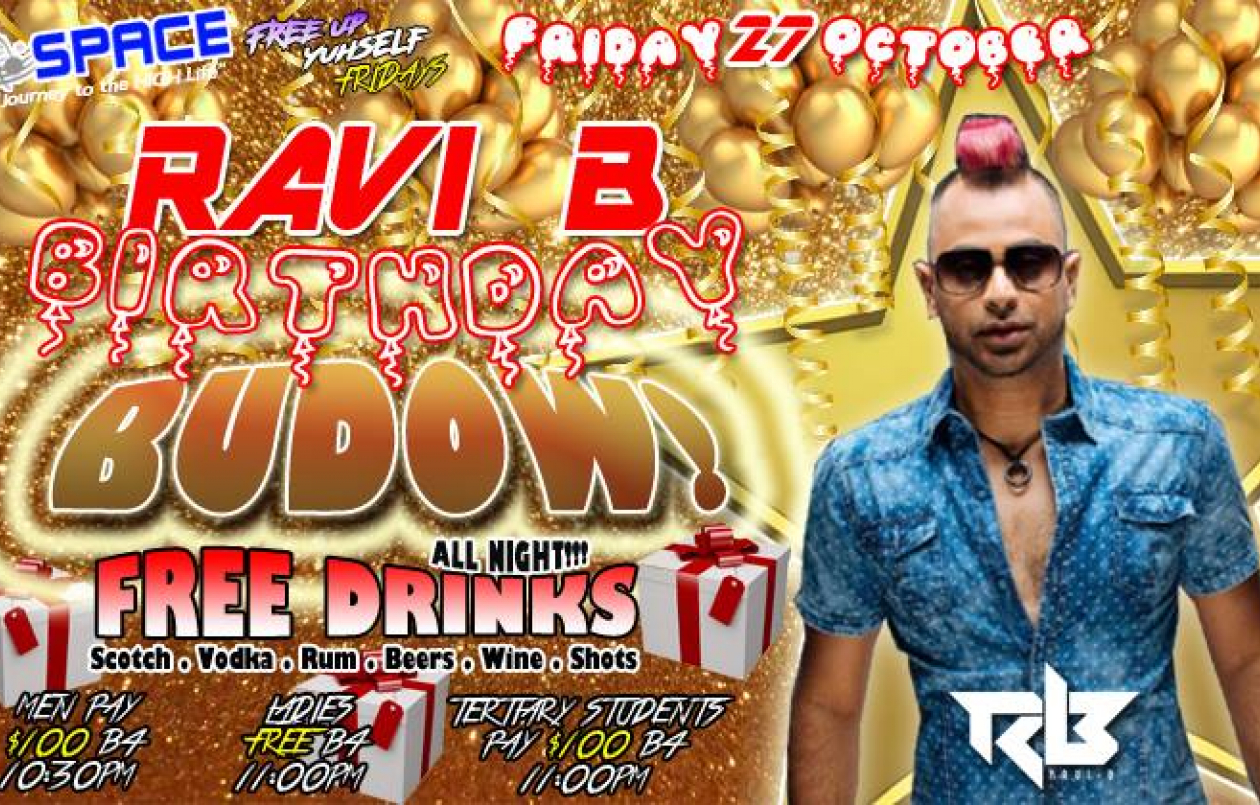 SPACE Celebrates RAVI B Birthday BUDOW - $100 Free Drinks/Shots