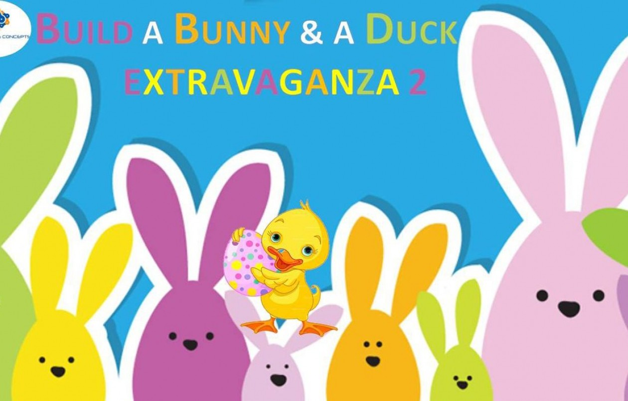 Build Your Bunny & A Duck Easter Eggstravaganza 2