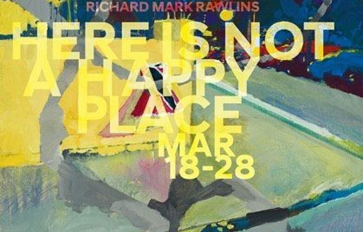 Richard Mark Rawlins presents HERE is NOT A HAPPY PLACE